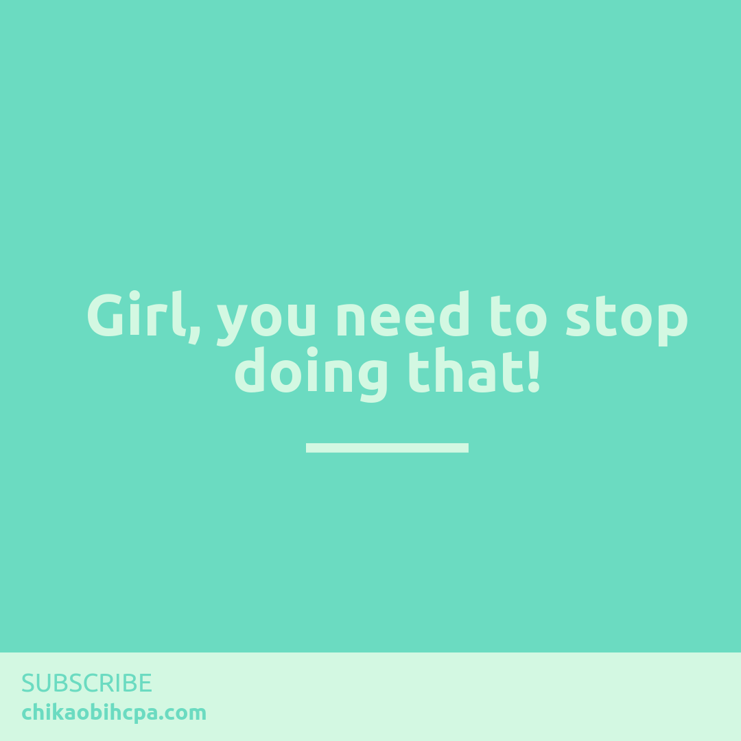 Girl, you need to stop doing that!