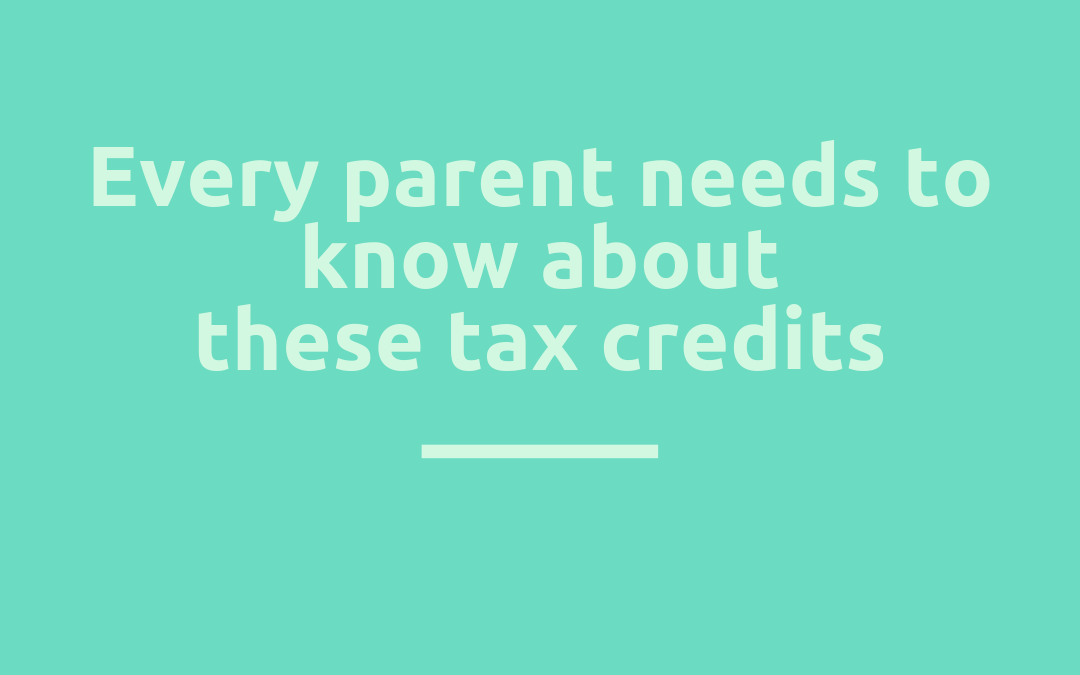 Every parent needs to know about these tax credits