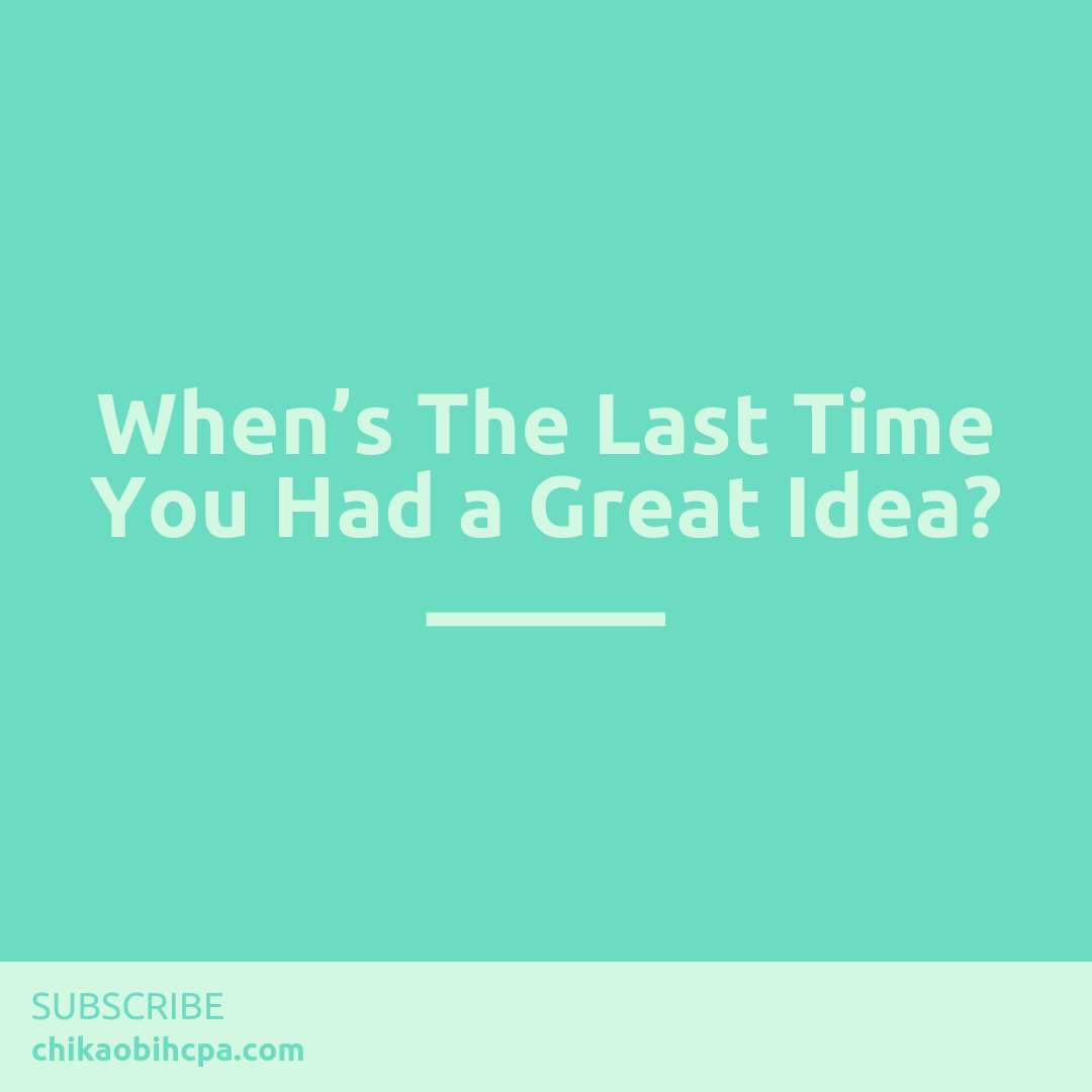 When's The Last Time You Had a Great Idea?