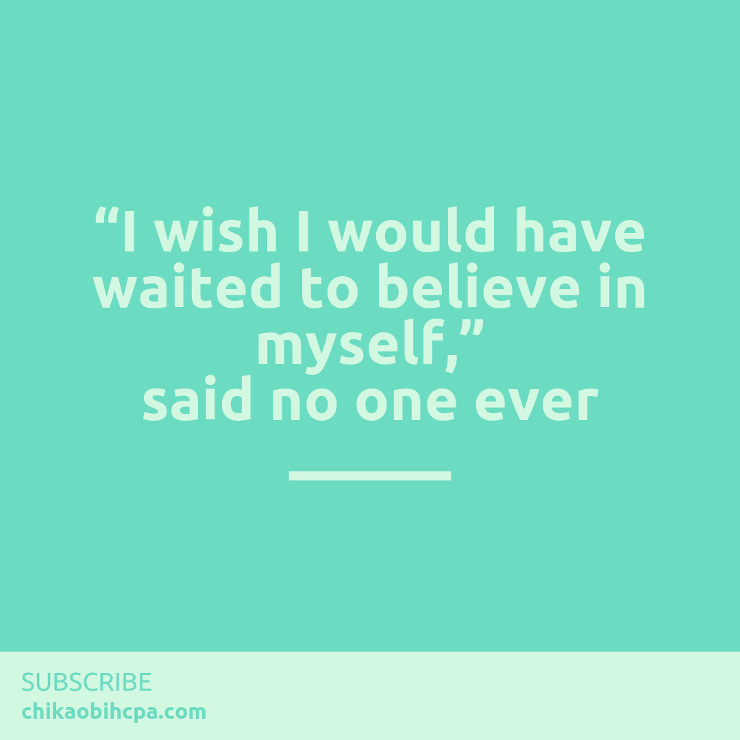 """I wish I would have waited to believe in myself,"" said no one ever"