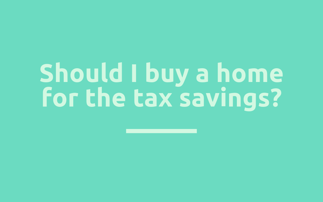 Should I buy a home for the tax savings?