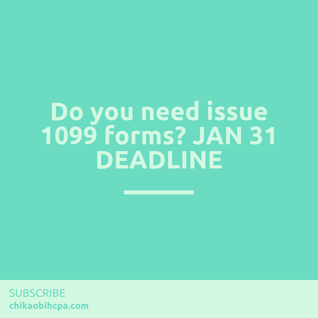 Do you need issue 1099 forms? JAN 31 DEADLINE