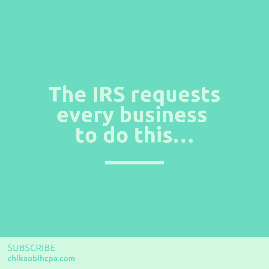 The IRS requests every business to do this…