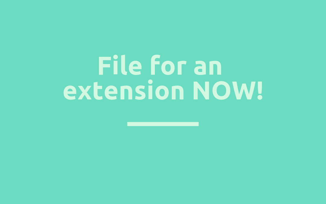 File for an extension NOW