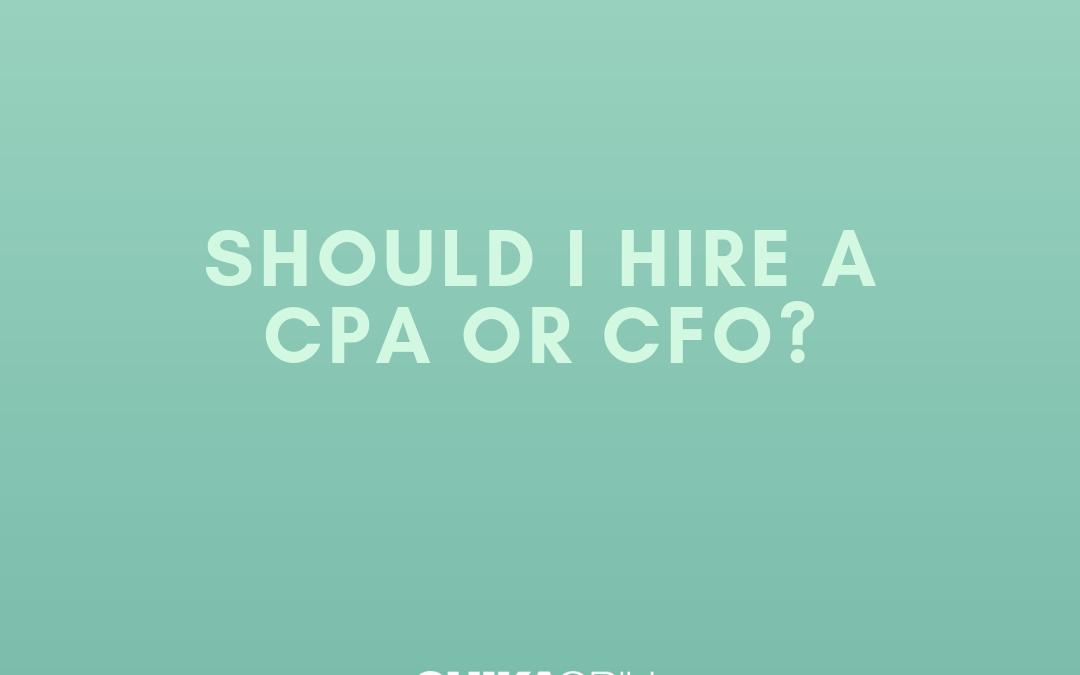 Should I hire a CPA or CFO?